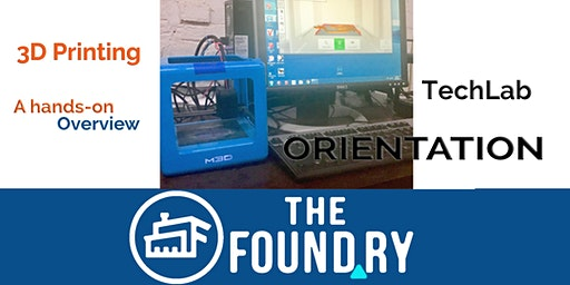 Introduction to 3D Printing - TechLab Orientation @TheFoundry