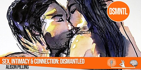 Sex, Intimacy & Connection: Dismantled tickets