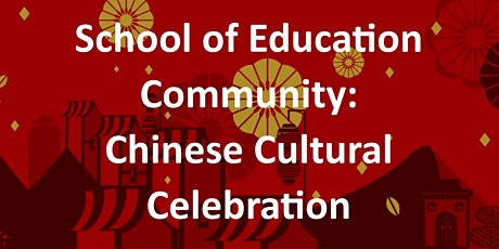 School of Education Community: Chinese Cultural Celebration tickets
