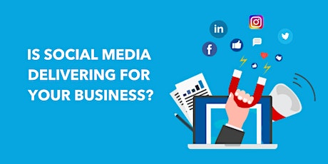 Is Social Media Delivering For Your Business? tickets