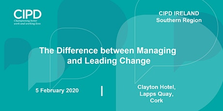 The Difference between Managing and Leading Change - CIPD Ireland Southern Region tickets