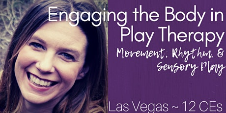 Engaging the Body in Play Therapy: Movement, Rhythm, and Sensory Play- Las Vegas tickets