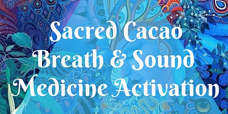 Conscious Breathwork & Sound Activation with Sacred Cacao tickets