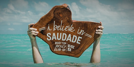 I Believe In Saudade ingressos