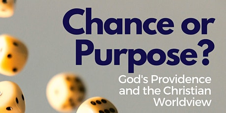 Chance or Purpose? God's Providence and the Christian Worldview tickets