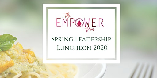 The Empower Team Spring Leadership Luncheon 2020