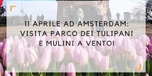 11 Aprile 2020: visita parco dei tulipani e mulini a...