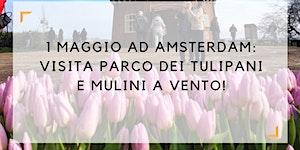 1 Maggio 2020: visita parco dei tulipani e mulini a...