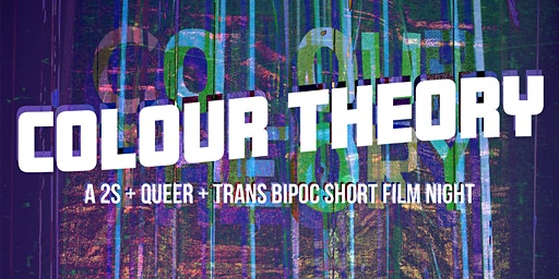 Colour Theory Round 5: 2SQT + BIPOC Short Film Night