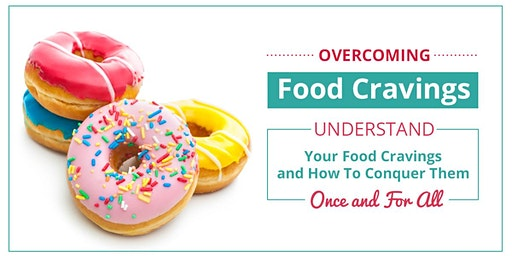 Overcoming Food Cravings - Understand and Conquer!