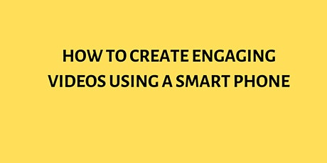 How to Create Engaging Videos Using a Smart Phone tickets