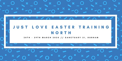 Northern Just Love Easter Training 2020