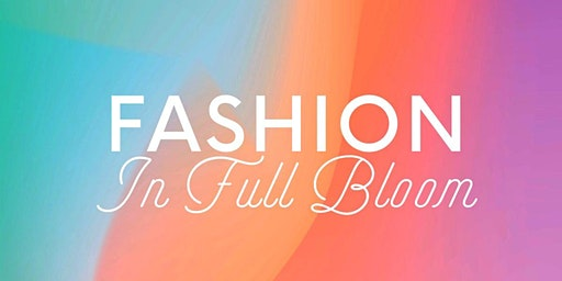 Fashion In Full Bloom 2020 Spring Fashion Show