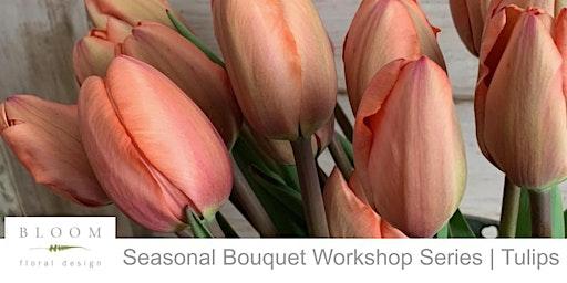 Seasonal Bouquet Workshop Series | Tulips