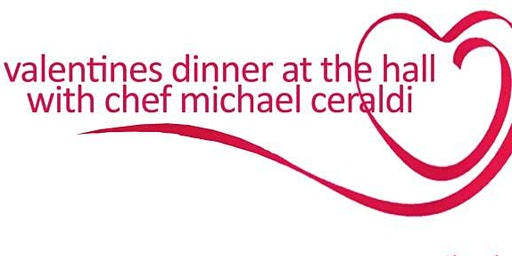 Valentines Dinner at the Hall with Ceraldi