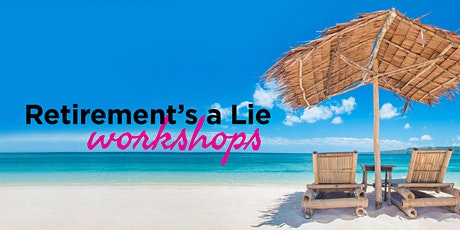 Retirement's a Lie Workshop tickets