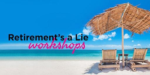 Retirement's a Lie Workshop