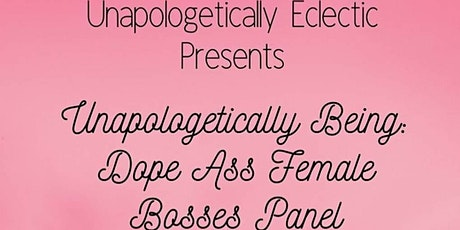 Unapologetically Being A Dope Ass Female Bosses tickets