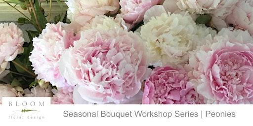 Seasonal Bouquet Workshop Series | Peonies