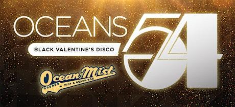 Oceans 54 - Black Valentines Disco tickets