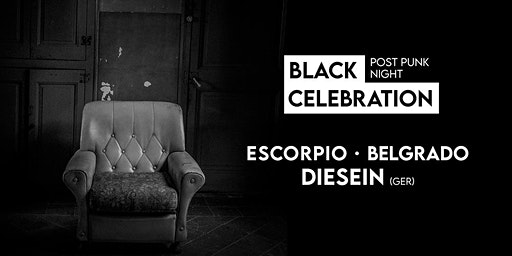 Black Celebration: Post Punk Night: ESCORPIO, BELGRADO, DIESEIN