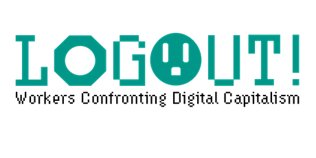 Log Out! 2: Workers Confronting Digital Capitalism tickets