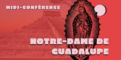 Midi-conférence Notre-Dame de Guadalupe