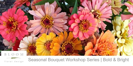 Seasonal Bouquet Workshop Series | Bold & Bright tickets