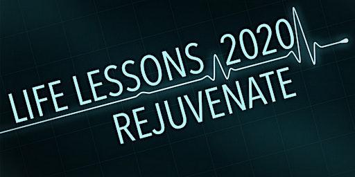Life Lessons 2020 - Rejuvenate