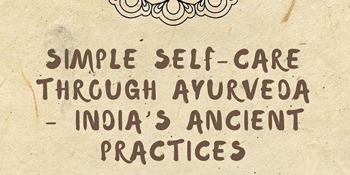 Simple Self-Care Through Ayurveda - India's Ancient Practices