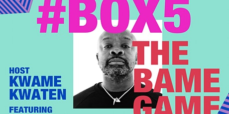 #BOX5 Kwame Kwaten: The BAME Game tickets