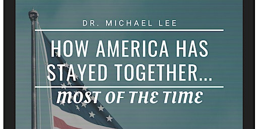 """Faculty Lecture Series: Dr. Michael Lee, """"How America Has Stayed Together.."""