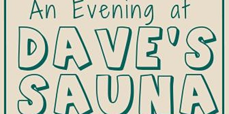 An Evening at Dave's Sauna tickets