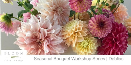 Seasonal Bouquet Workshop Series | Dahlias tickets
