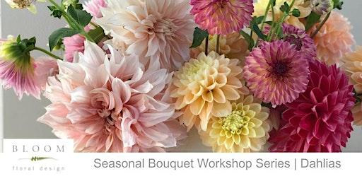 Seasonal Bouquet Workshop Series | Dahlias