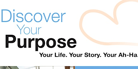 Discover Your Purpose: Your Life. Your Story. Your Ah-Ha tickets