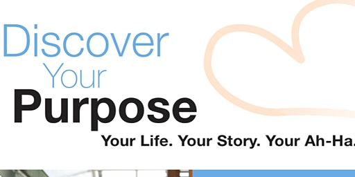 Discover Your Purpose: Your Life. Your Story. Your Ah-Ha