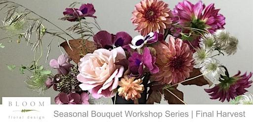 Seasonal Bouquet Workshop Series | Final Harvest