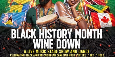 "Black African Caribbean Canadian Artists Black History Month ""Wine Down""! !"