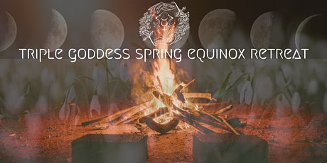 TRIPLE GODDESS SPRING EQUINOX RETREAT tickets