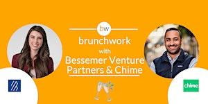Bessemer Venture Partners & Chime: brunchwork After...