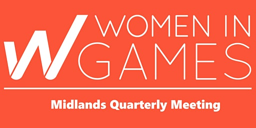 Women In Games WIGJ - Midlands Quarterly Meeting #2