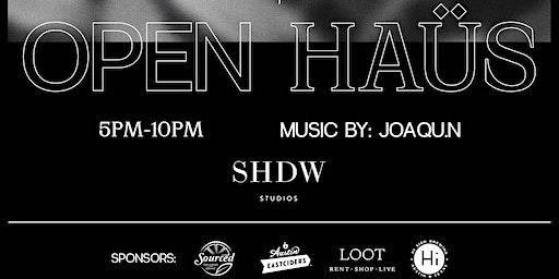 SHDW Studios Presents: OPEN HAÜS