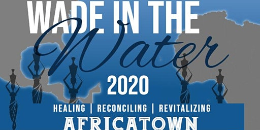 Wade in the Water 2020: Healing, Reconciling, Revitalizing AFRICATOWN