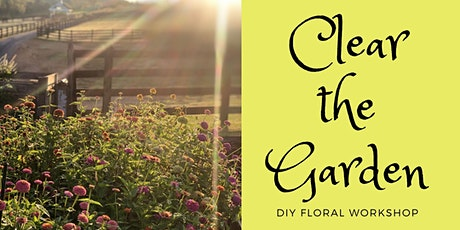 Clear the Garden! (DIY Floral Workshop) tickets
