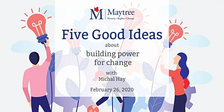 Five Good Ideas about building power for change tickets