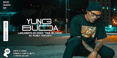 20/02 - QUINTA + CEDO | YUNG BUDA NO MUNDO PENSANTE ingressos