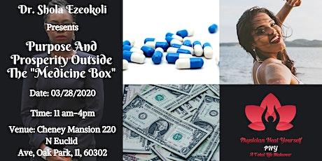 "Purpose And Properity Outside the ""Medicine Box"" tickets"
