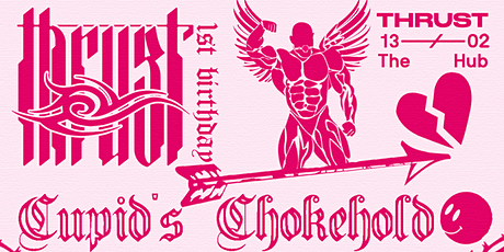 THRUST PRESENTS:  CUPID'S CHOKEHOLD tickets