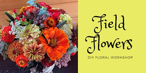 Field Flowers (DIY Floral Workshop)